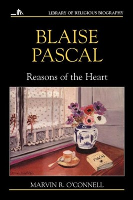 Blaise Pascal: Reasons of the Heart   -     By: Marvin O'Connell
