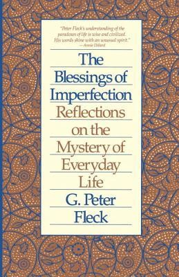Blessings of Imperfection: Reflections on the Mystery of Everyday Life  -     By: G. Peter Fleck, James Luther Adams