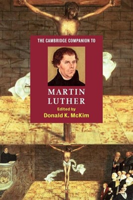 The Cambridge Companion to Martin Luther   -     Edited By: Donald K. McKim     By: Edited by Donald K. McKim