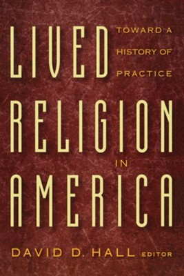 Lived Religion in America: Toward a History of Practice   -     By: David D. Hall