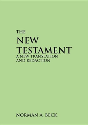 New Testament: A New Translation and Redaction, Paper  -     By: Norman A. Beck