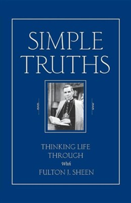 Simple Truths: Thinking Life Through with Fulton J. Sheen   -     By: Fulton J. Sheen