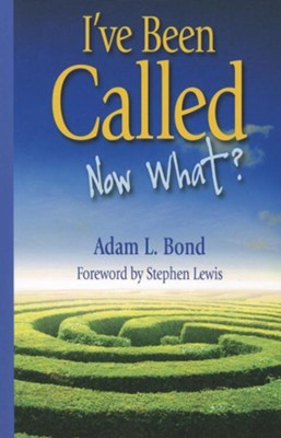 I've Been Called: Now What?  -     By: Adam Bond