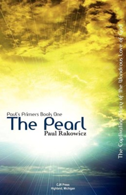The Pearl: The Captivating Story of the Wondrous Love of God  -     By: Paul Rakowicz