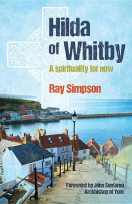 Hilda of Whitby  -     By: Ray Simpson