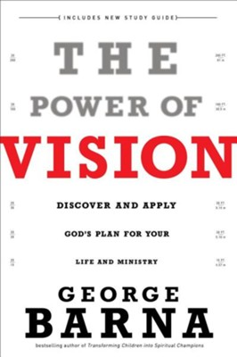 The Power of Vision, updated and rev. ed.: Discover and Apply God's Vision for Your Life and Ministry  -     By: George Barna