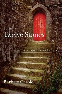 Twelve Stones: Notes on a Miraculous Journey–A Memoir  -     By: Barbara Carole