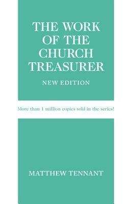 The Work of the Church Treasurer, New Edition  -     By: Matthew Tennant