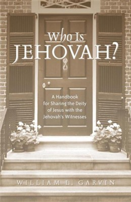 Who is Jehovah?   -     By: William L. Garvin