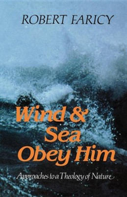 Wind & Sea Obey Him: Approaches to a Theology of Nature  -     By: Robert Faricy