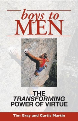Boys to Men: The Transforming Power of Virtue  -     By: Tim Gray, Curtis Martin