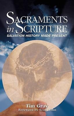 Sacraments in Scripture: Salvation History Made Present  -     By: Tim Gray, Scott W. Hahn