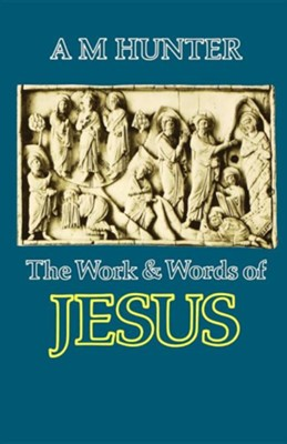 The Work and Words of Jesus  -     By: A.M. Hunter