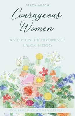 Courageous Women: A Study of the Heroines of Biblical History  -     By: Stacy Mitch