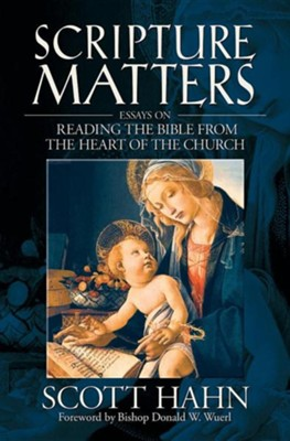 Scripture Matters: Essays on Reading the Bible from the Heart of the Church  -     By: Scott Hahn, Bishop Donald W. Wuerl