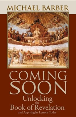 Coming Soon: Unlocking the Book of Revelation and Applying Its Lessons Today  -     By: Michael Barber