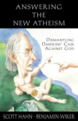 Answering the New Atheism: Dismantling Dawkins' Case Against God  -     By: Scott Hahn, Benjamin Wiker