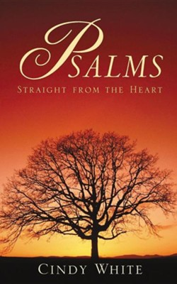 Psalms Straight From the Heart   -     By: Cindy White