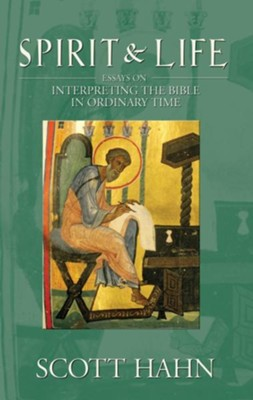 Spirit & Life: Essays on Interpreting the Bible in Ordinary Time  -     By: Scott Hahn