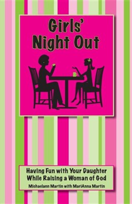 Girls' Night Out: Having Fun with Your Daughter While Raising a Woman of God  -     By: Michaelann Martin, MariAnna Martin
