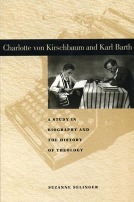 Charlotte von Kirschbaum and Karl Barth: A Study in Biography and the History of Theology  -     By: Suzanne Selinger