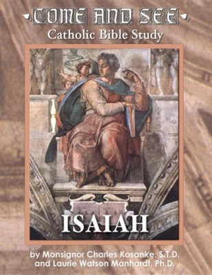 Come & See Catholic Bible Study: Isaiah  -     By: Monsignor Charles Kosanke, Laurie Watson Manhardt