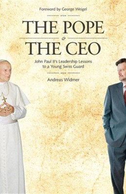 The Pope & the CEO: John Paul II's Leadership Lessons to a Young Swiss Guard  -     By: Andreas Widmer, George Weigel