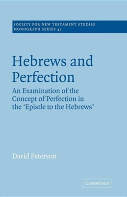 Hebrews and Perfection: An Examination of the Concept of Perfection in the Epistle to the Hebrews  -     Edited By: John Court     By: David Peterson