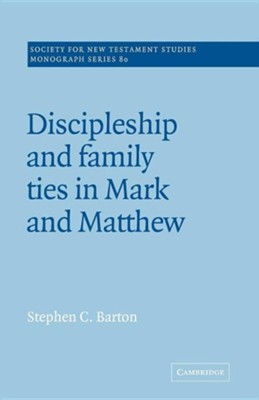 Discipleship and Family Ties in Mark and Matthew  -     Edited By: John Court     By: Stephen C. Barton