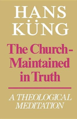 The Church - Maintained in Truth: A Theological Meditation  -     By: Hans Kueng