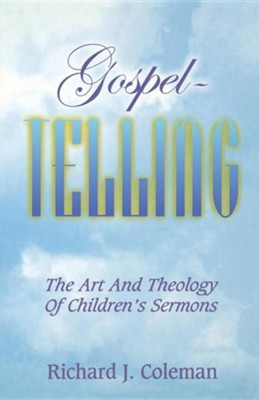 Gospel Telling: The Art and Theology of Children's Sermons  -     By: Richard J. Coleman