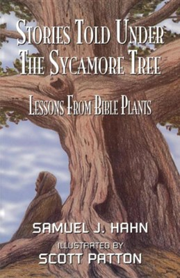 Stories Told Under the Sycamore Tree: Lessons from Bible Plants  -     By: Samuel J. Hahn     Illustrated By: Scott Patton