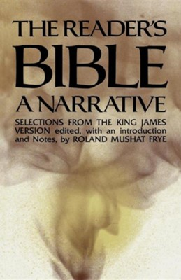 The Reader's Bible, a Narrative: Selections from the King James Version  -     Edited By: Roland Mushat Frye     By: Roland Mushat Frye(ED.), Roland Mushat Frye & Roland Mushat Frye
