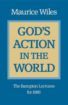 God's Action in the World: The Bampton Lectures for 1986  -     By: Maurice F. Wiles