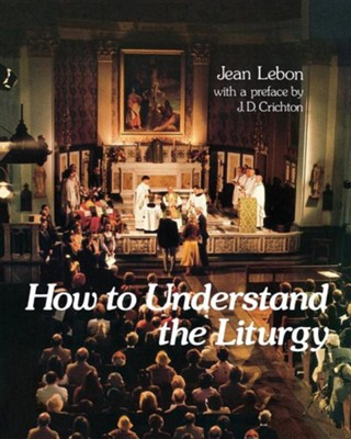 How to Understand the Liturgy  -     By: Jean Lebon