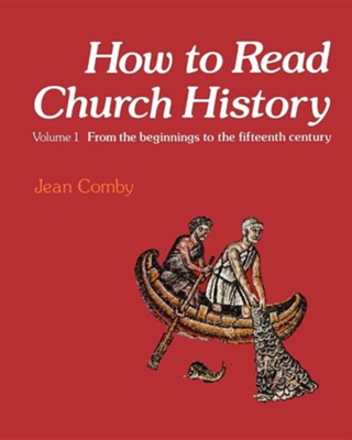 How to Read Church History Volume 1: From the Beginnings to the Fifteenth Century  -     By: Jean Comby