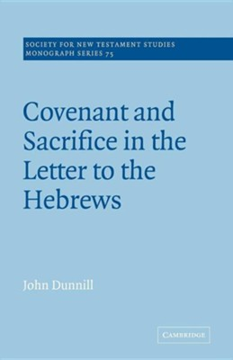 Covenant and Sacrifice in the Letter to the Hebrews  -     Edited By: John Court     By: John Dunnill