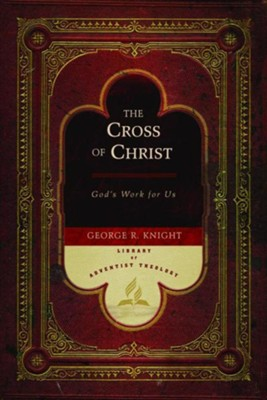 The Cross of Christ: God's Work for Us  -     By: George R. Knight