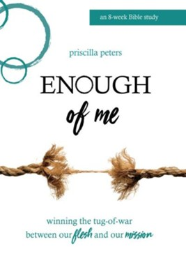 Enough of Me: Winning the Tug-of-War Between Our Flesh and Our Mission  -     By: Priscilla Peters