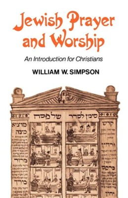 Jewish Prayer and Worship: An Introduction for Christians  -     By: William W. Simpson