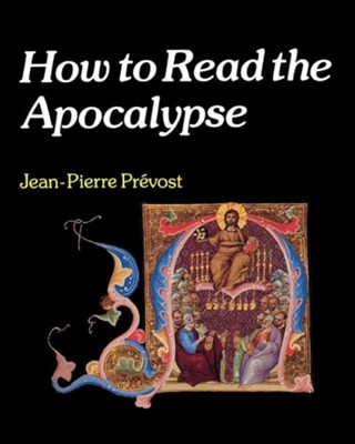 How to Read the Apocalypse  -     By: Jean-Pierre Prevost