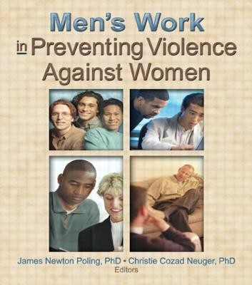 Men's Work in Preventing Violence Against Women   -     By: James Newton Poling, Christie Cozad Neuger