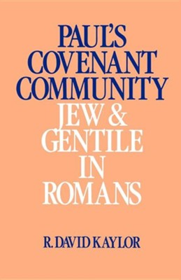 Paul's Covenant Community: Jew & Gentile in Romans   -     By: R. David Kaylor