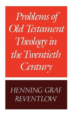Problems of Old Testament Theology in the Twentieth Century  -     By: Henning Graf Reventlow