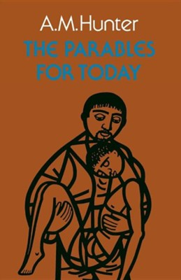 The Parables for Today, Paperback   -     By: A.M. Hunter
