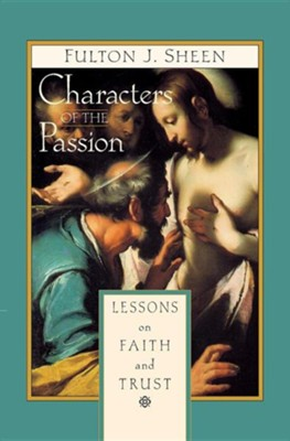 Characters of the Passion   -     By: Fulton J. Sheen