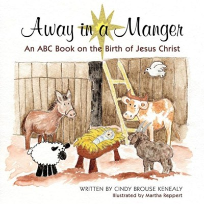 Away in a Manger: An ABC Book on the Birth of Jesus Christ  -     By: Cindy Brouse Kenealy