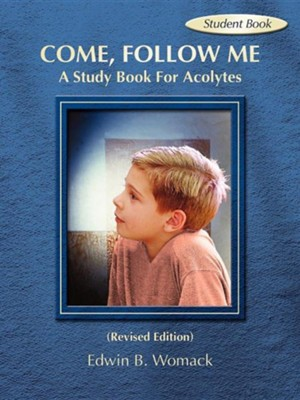 Come, Follow Me Student's Book: A Study Book For Acolytes, Revised Edition  -     By: Edwin B. Womack