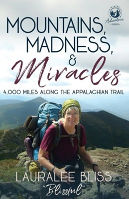 Mountains, Madness, & Miracles: 4,000 Miles Along the Appalachian Trail  -     By: Lauralee Bliss