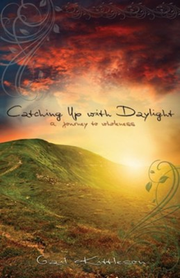 Catching Up with Daylight: A Journey to Wholeness  -     By: Gail Kittleson